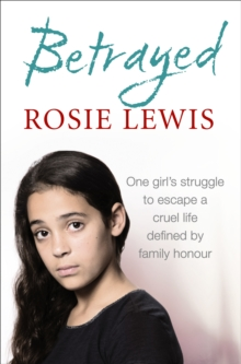 Betrayed : The Heartbreaking True Story of a Struggle to Escape a Cruel Life Defined by Family Honour, Paperback Book
