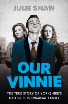 Our Vinnie : The True Story of Yorkshire's Notorious Criminal Family, Paperback Book