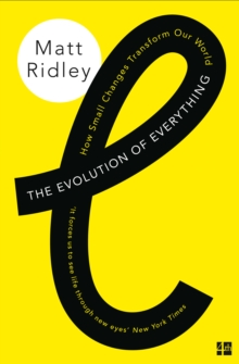 The Evolution of Everything : How Small Changes Transform Our World, Paperback Book