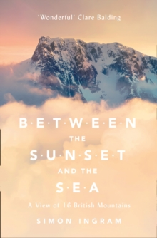 Between the Sunset and the Sea : A View of 16 British Mountains, Paperback Book