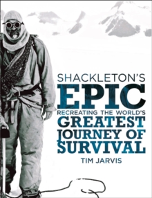 Shackleton's Epic : Recreating the World's Greatest Journey of Survival, Hardback Book