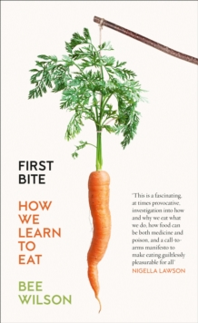 First Bite : How We Learn to Eat, Paperback Book