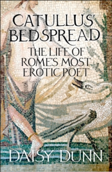 Catullus' Bedspread : The Life of Rome's Most Erotic Poet, Paperback / softback Book