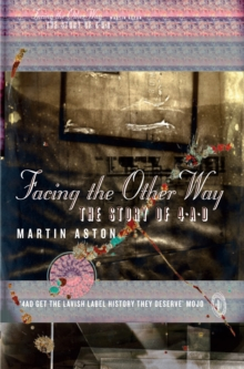 Facing the Other Way : The Story of 4ad, Paperback Book