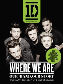 One Direction: Where We Are (100% Official) : Our Band, Our Story, Paperback Book