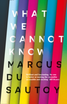 What We Cannot Know : Explorations at the Edge of Knowledge, Hardback Book