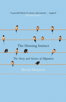 The Homing Instinct : The Story and Science of Migration, Hardback Book