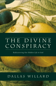 The Divine Conspiracy : Rediscovering Our Hidden Life in God, Paperback / softback Book