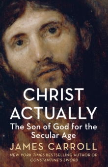 Christ Actually : The Son of God for the Secular Age, Paperback Book
