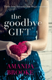 The Goodbye Gift : A Gripping Story of Love, Friendship and Betrayal, Paperback Book