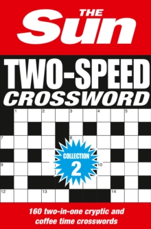 The Sun Two-Speed Crossword Collection 2 : 160 Two-in-One Cryptic and Coffee Time Crosswords, Paperback Book