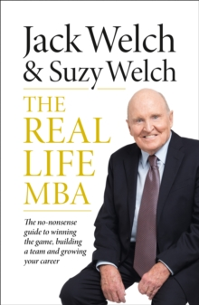 The Real-Life MBA : The No-Nonsense Guide to Winning the Game, Building a Team and Growing Your Career, Hardback Book