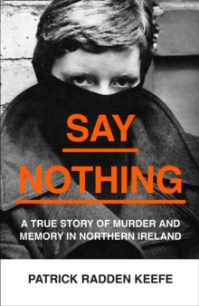 Say Nothing : A True Story of Murder and Memory in Northern Ireland, Hardback Book