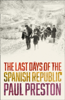 The Last Days of the Spanish Republic, Hardback Book