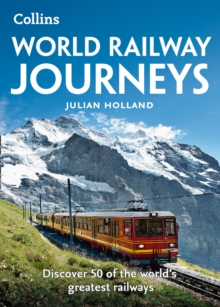 World Railway Journeys : Discover 50 of the World's Greatest Railways, Paperback Book