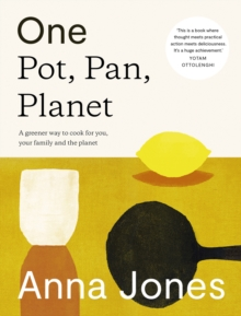 One: Pot, Pan, Planet : A Greener Way to Cook for You, Your Family and the Planet, Hardback Book