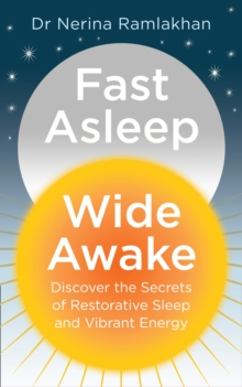 Fast Asleep, Wide Awake : Discover the Secrets of Restorative Sleep and Vibrant Energy, Paperback Book