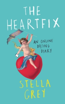 The Heartfix : An Online Dating Diary, Paperback Book