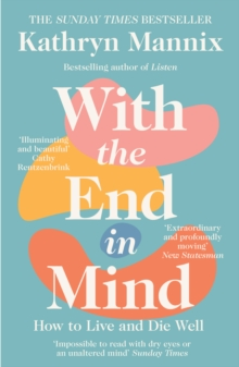 With the End in Mind : How to Live and Die Well, Paperback / softback Book