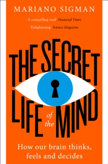 The Secret Life of the Mind : How Our Brain Thinks, Feels and Decides, Paperback / softback Book