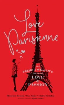 Love Parisienne: The French Woman's Guide to Love and Passion, EPUB eBook