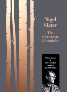 The Christmas Chronicles : Notes, Stories & 100 Essential Recipes for Midwinter, Hardback Book