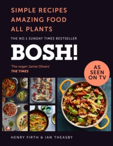 BOSH! : Simple Recipes. Amazing Food. All Plants. the Fastest-Selling Vegan Cookbook Ever, Hardback Book