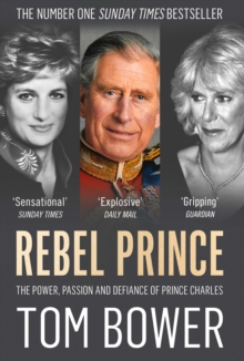 Rebel Prince : The Power, Passion and Defiance of Prince Charles