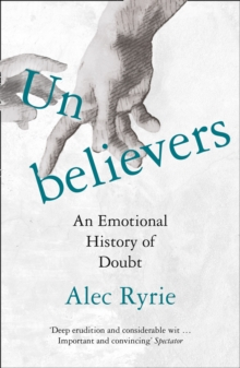 Unbelievers : An Emotional History of Doubt, Paperback / softback Book