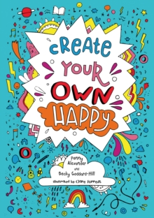 Create Your Own Happy : Activities to Boost Children's Happiness and Emotional Resilience