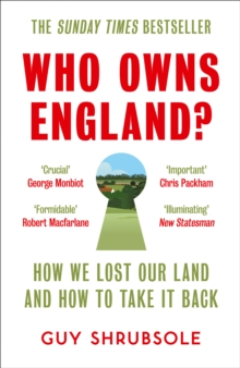 Who Owns England? : How We Lost Our Land and How to Take it Back, Paperback / softback Book