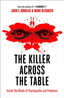 The Killer Across the Table : Inside the Minds of Psychopaths and Predators, Paperback / softback Book
