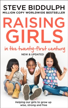 Raising Girls in the 21st Century : Helping Our Girls to Grow Up Wise, Strong and Free, Paperback / softback Book