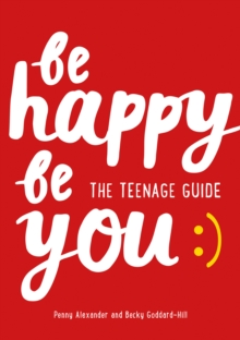 Be Happy Be You : The Teenage Guide to Boost Happiness and Resilience