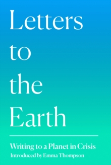 Letters to the Earth : Writing to a Planet in Crisis, Hardback Book