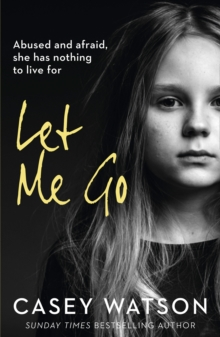 Let Me Go : Abused and Afraid, She Has Nothing to Live for, Paperback / softback Book