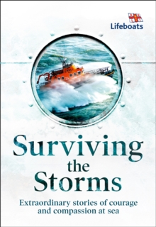 Surviving the Storms : Extraordinary Stories of Courage and Compassion at Sea, Hardback Book