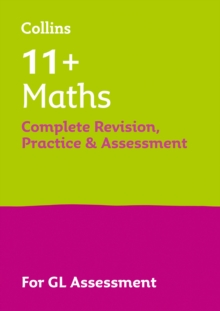11+ Maths Complete Revision, Practice & Assessment for GL : For the 2021 Gl Assessment Tests, Paperback / softback Book