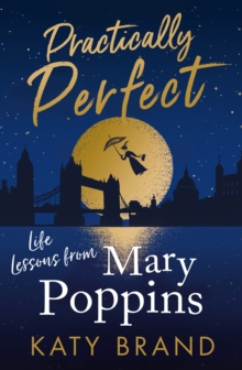 Practically Perfect : Life Lessons from Mary Poppins, Hardback Book