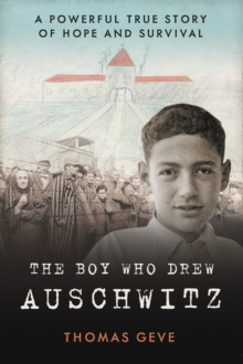 The Boy Who Drew Auschwitz : A Powerful True Story of Hope and Survival, Hardback Book