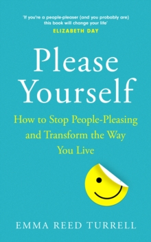 Please Yourself : How to Stop People-Pleasing and Transform the Way You Live, Hardback Book