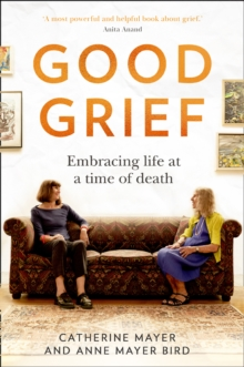 Good Grief : Embracing Life at a Time of Death, Hardback Book