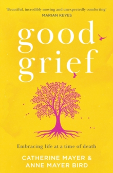 Good Grief: Embracing life at a time of death