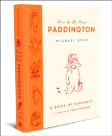 How to Be More Paddington: A Book of Kindness, Hardback Book