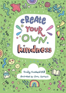 Create Your Own Kindness : Activities to Encourage Children to be Caring and Kind, Paperback / softback Book