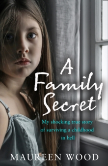 A Family Secret : My Shocking True Story of Surviving a Childhood in Hell, Paperback / softback Book