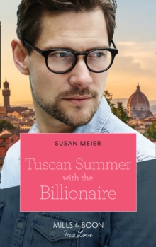 Tuscan Summer With The Billionaire (Mills & Boon True Love) (A Billion-Dollar Family, Book 1)