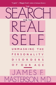 Search For The Real Self : Unmasking The Personality Disorders Of Our Age, Paperback Book