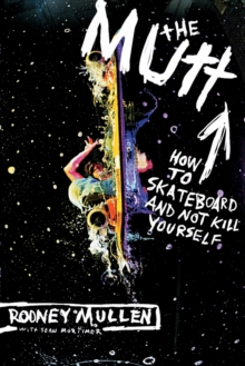 The Mutt : How to Skateboard and Not Kill Yourself, Paperback Book