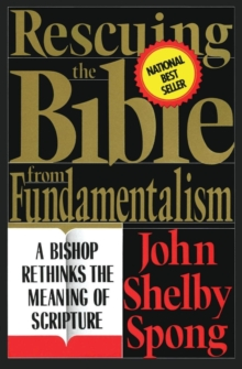Rescuing the Bible from Fundamentalism : A Bishop Rethinks the Meaning of Scripture, Paperback Book